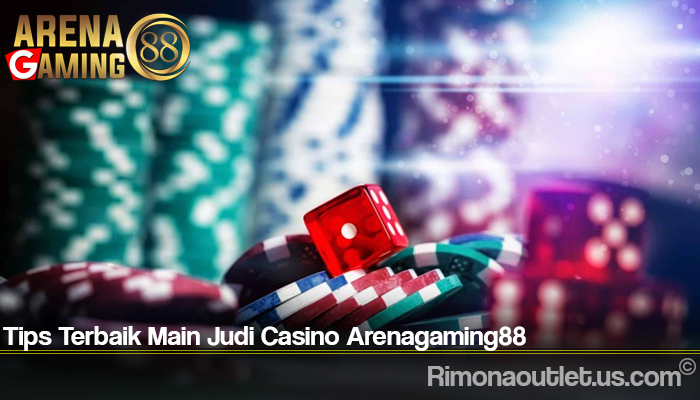 Tips Terbaik Main Judi Casino Arenagaming88